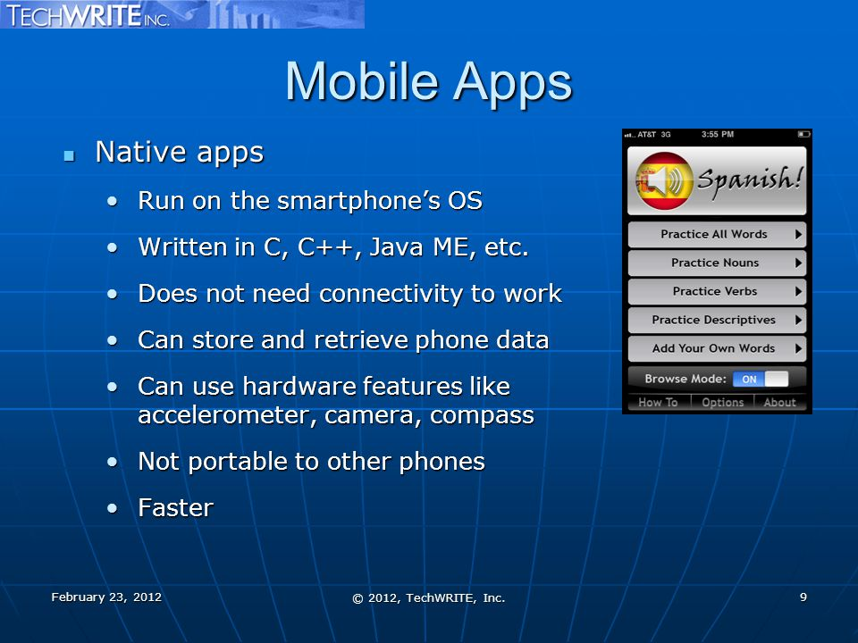Mobile Apps Native apps Native apps Run on the smartphone's OSRun on the smartphone's OS Written in C, C++, Java ME, etc.Written in C, C++, Java ME, e