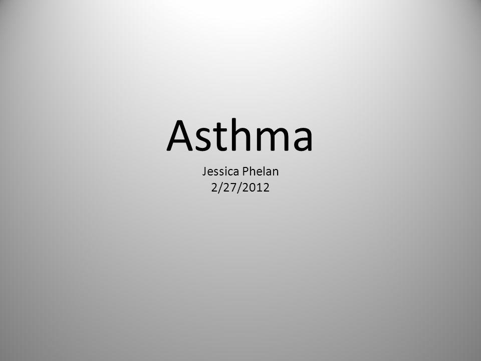 Asthma Jessica Phelan 2/27/2012