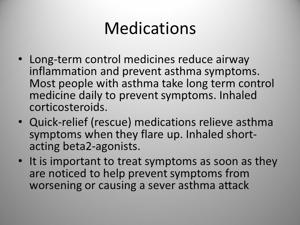Medications Long-term control medicines reduce airway inflammation and prevent asthma symptoms. Most people with asthma take long term control medicin