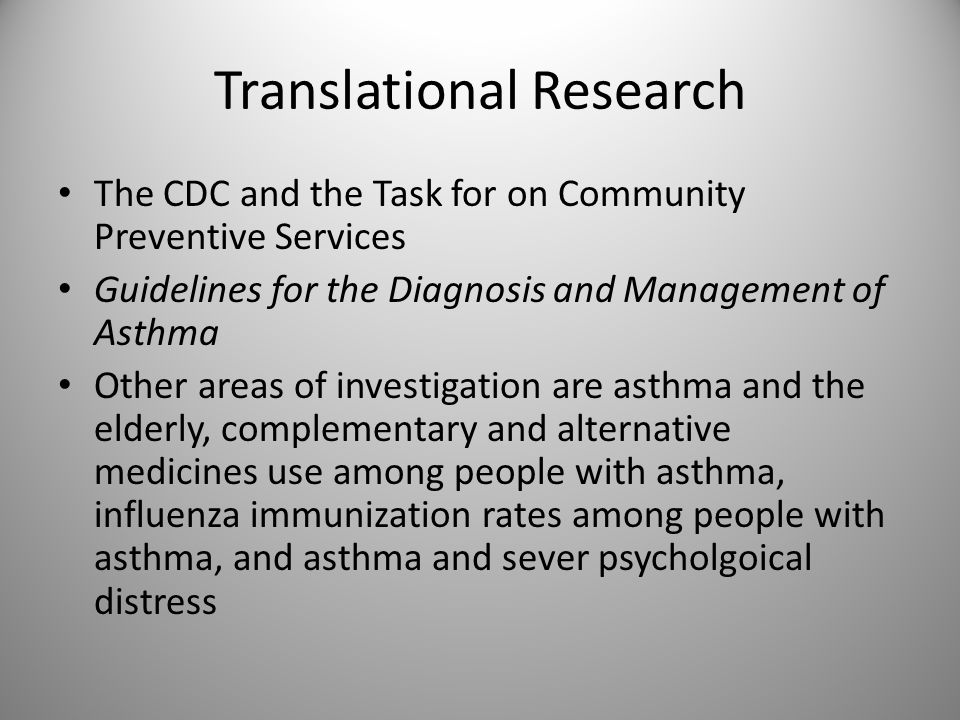 Translational Research The CDC and the Task for on Community Preventive Services Guidelines for the Diagnosis and Management of Asthma Other areas of