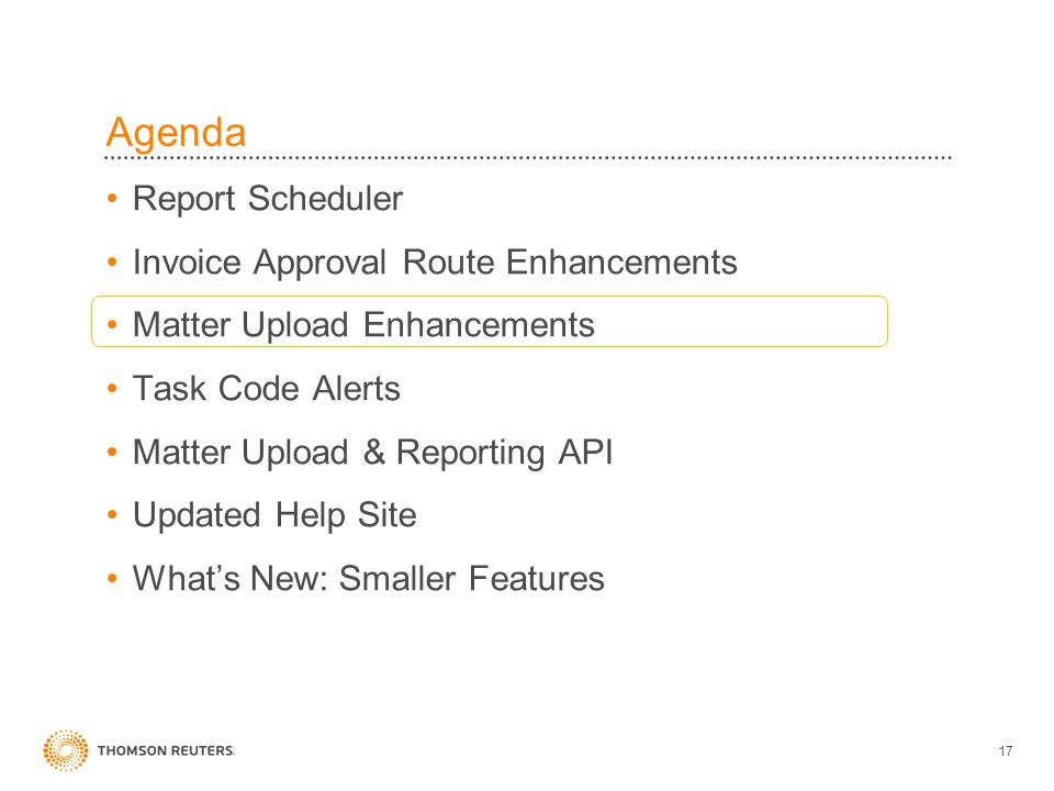 Agenda Report Scheduler Invoice Approval Route Enhancements Matter Upload Enhancements Task Code Alerts Matter Upload & Reporting API Updated Help Site What's New: Smaller Features 17