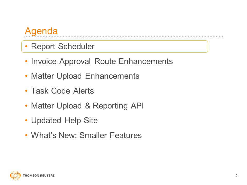 Agenda Report Scheduler Invoice Approval Route Enhancements Matter Upload Enhancements Task Code Alerts Matter Upload & Reporting API Updated Help Site What's New: Smaller Features 2