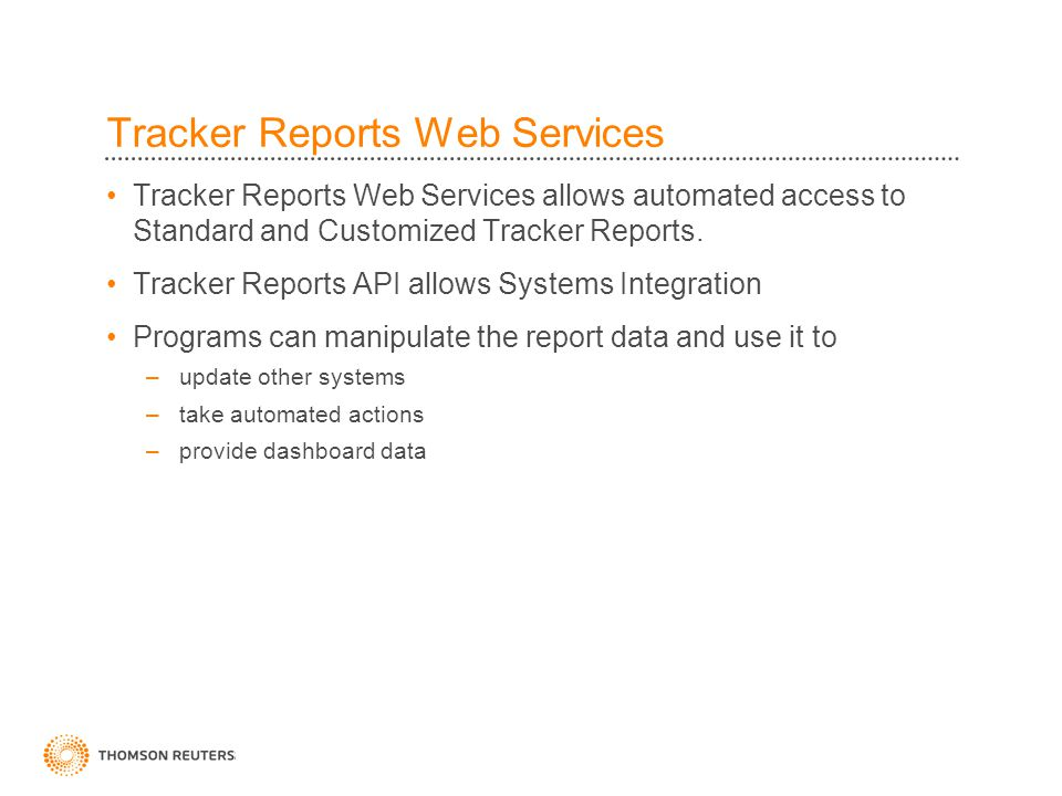 Tracker Reports Web Services Tracker Reports Web Services allows automated access to Standard and Customized Tracker Reports.