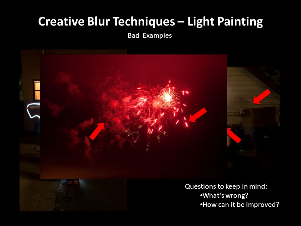 Creative Blur Techniques – Light Painting Bad Examples Questions to keep in mind: What's wrong.