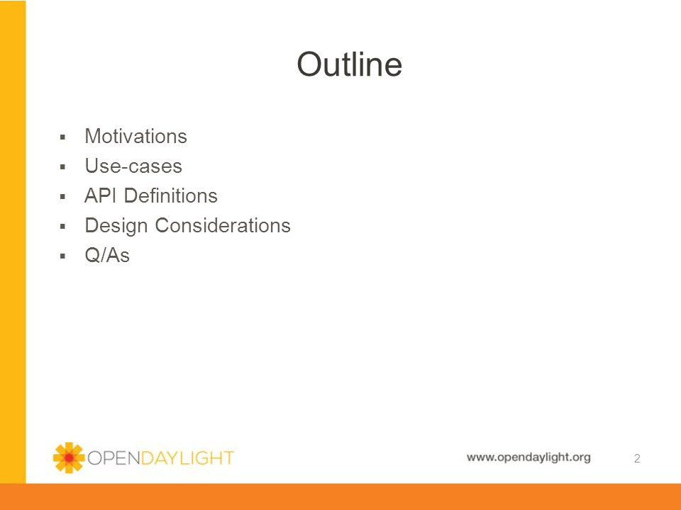 www.opendaylight.org  Port Existing SDN Apps to OpenDaylight Project  Decrease Complexity for Application Writers  Provide Data Model and Infrastructure Independence  Eliminate Code Duplication  Provide an abstraction of Network Services from the underlying Data Model  Applications are burdened with searching, sorting, and filtering model objects in the datastore  Increase Performance for certain frequent data access .findNode is an O(n) operation  Build a flexible middleware service layer for evolving North- Bound API's Motivations 3