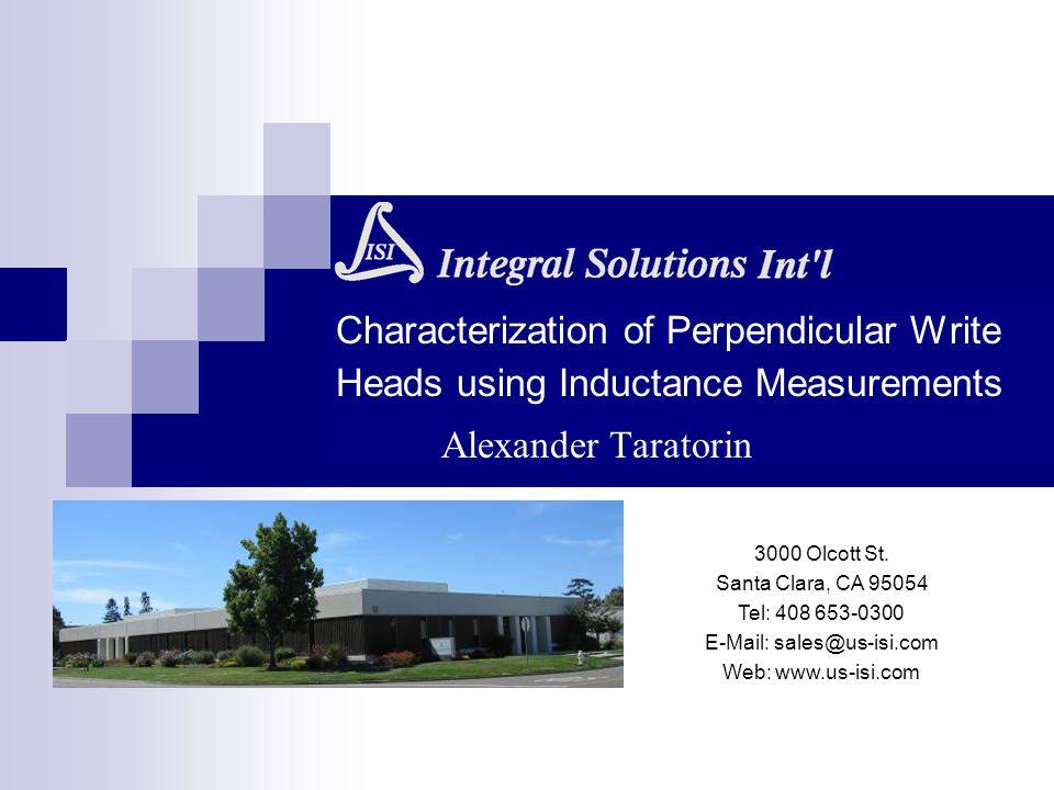 Characterization of Perpendicular Write Heads using Inductance Measurements Alexander Taratorin 3000 Olcott St. Santa Clara, CA 95054 Tel: 408 653-030
