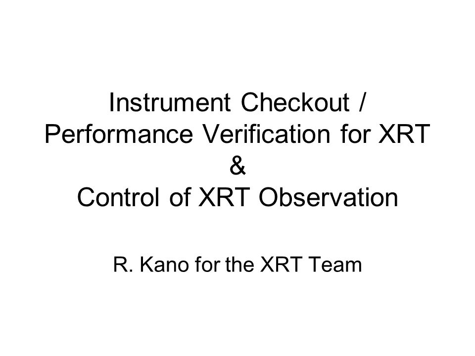Instrument Checkout / Performance Verification for XRT & Control of XRT Observation R.