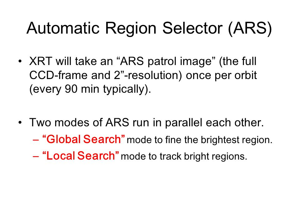 Automatic Region Selector (ARS) XRT will take an ARS patrol image (the full CCD-frame and 2 -resolution) once per orbit (every 90 min typically).