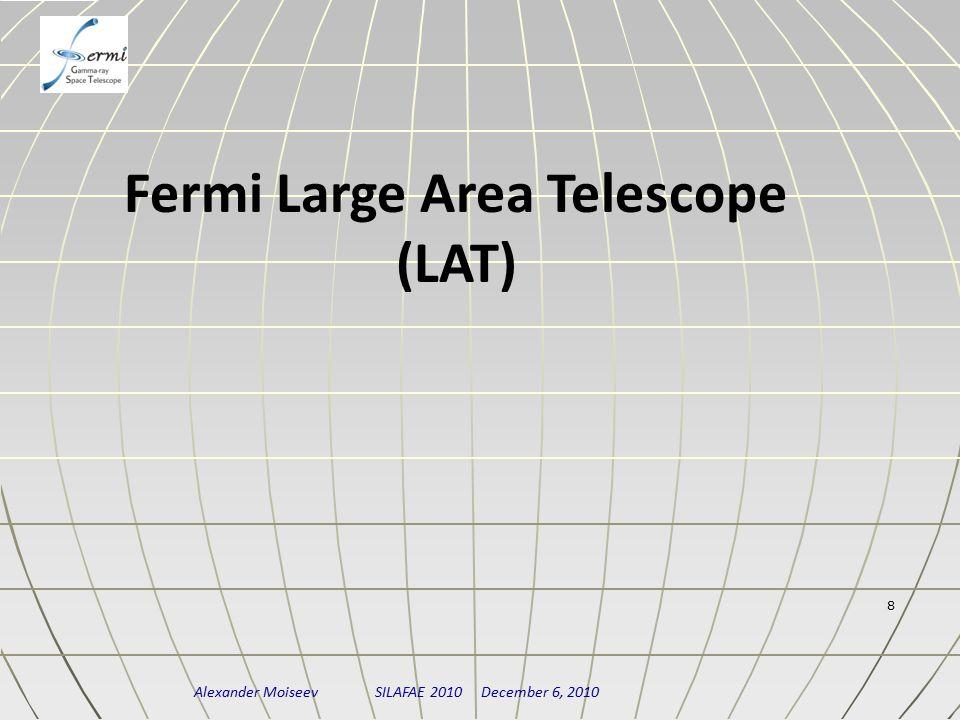 Alexander Moiseev SILAFAE 2010 December 6, 2010 8 Fermi Large Area Telescope (LAT)