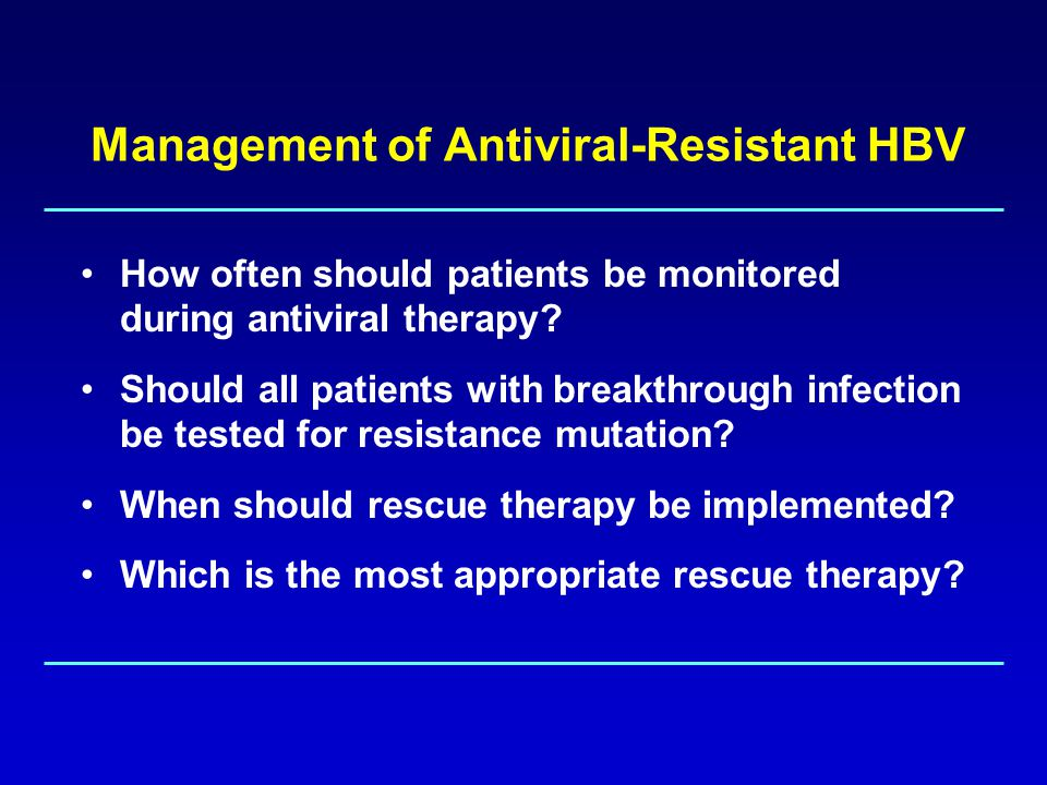 Management of Antiviral-Resistant HBV How often should patients be monitored during antiviral therapy.