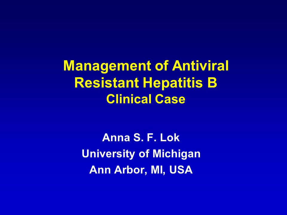 Management of Antiviral Resistant Hepatitis B Clinical Case Anna S.