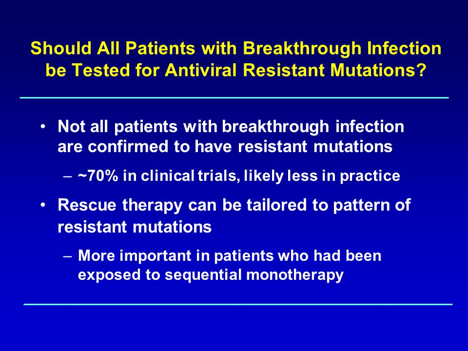 Should All Patients with Breakthrough Infection be Tested for Antiviral Resistant Mutations.
