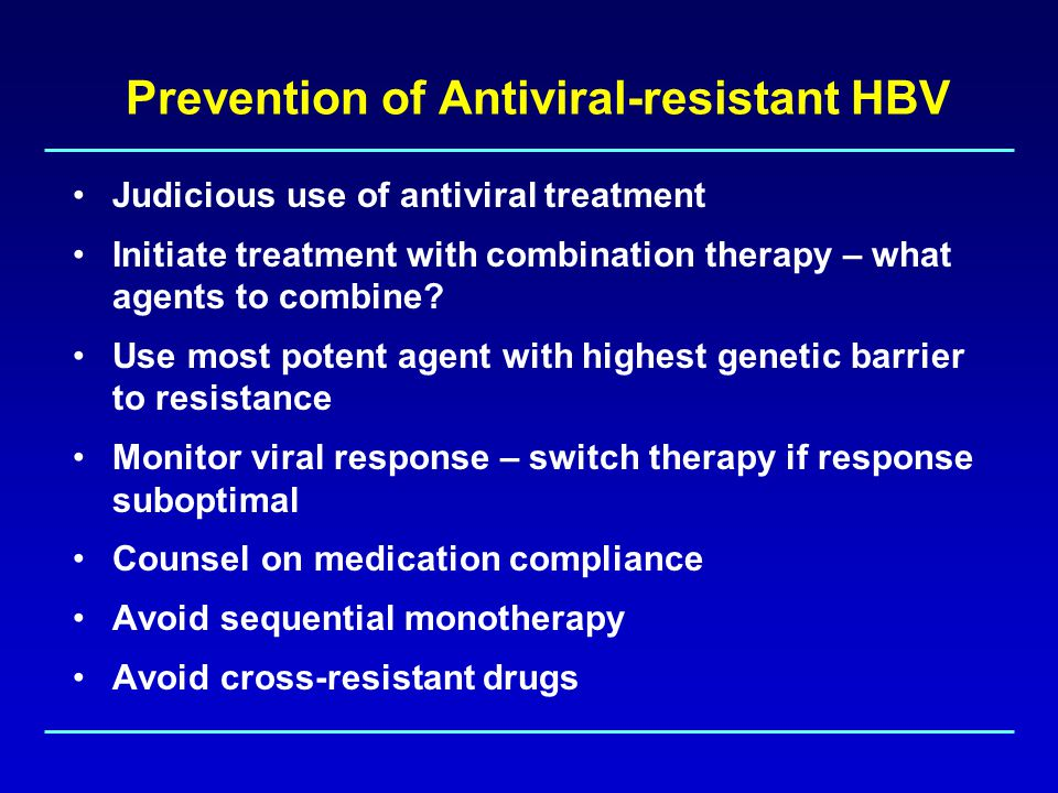 Prevention of Antiviral-resistant HBV Judicious use of antiviral treatment Initiate treatment with combination therapy – what agents to combine.