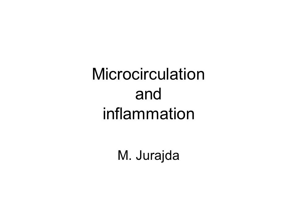 Microcirculation and inflammation M. Jurajda