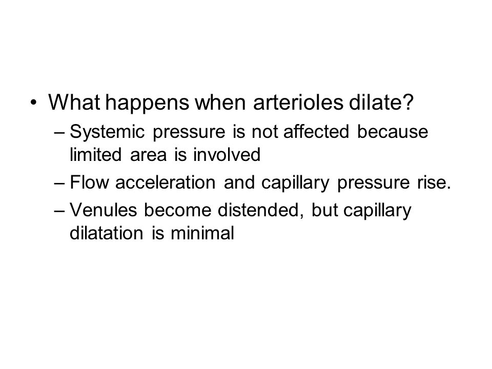 What happens when arterioles dilate.