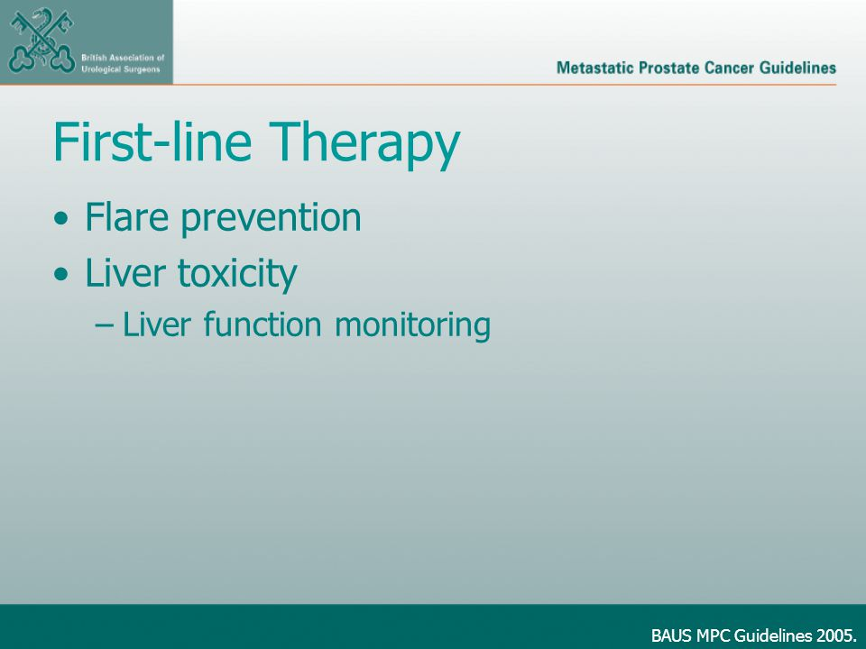 First-line Therapy Flare prevention Liver toxicity –Liver function monitoring BAUS MPC Guidelines 2005.