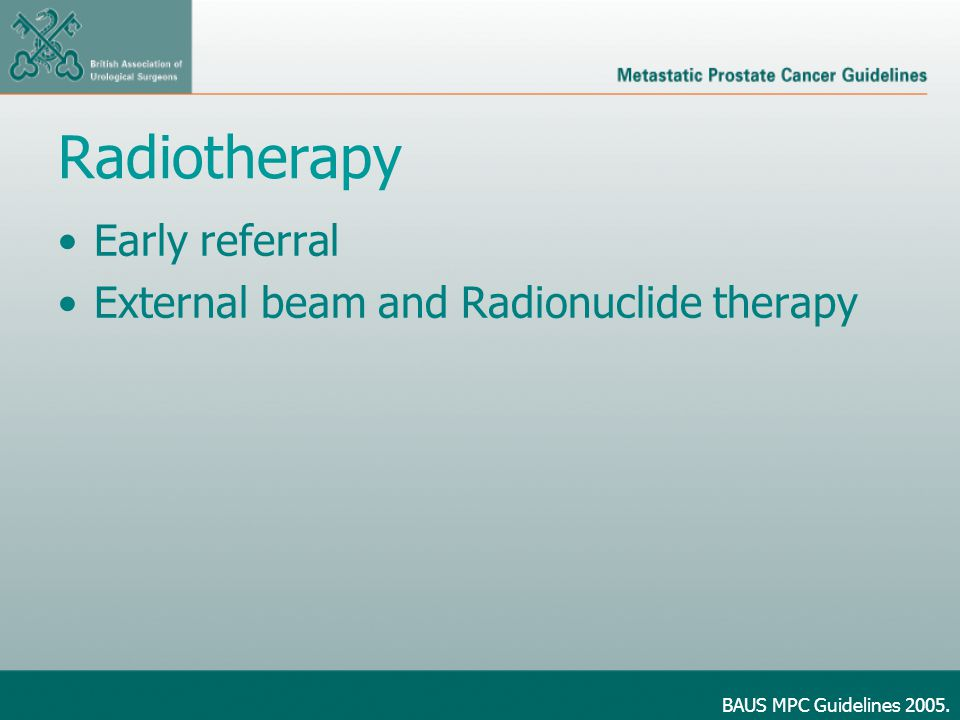 Radiotherapy Early referral External beam and Radionuclide therapy BAUS MPC Guidelines 2005.