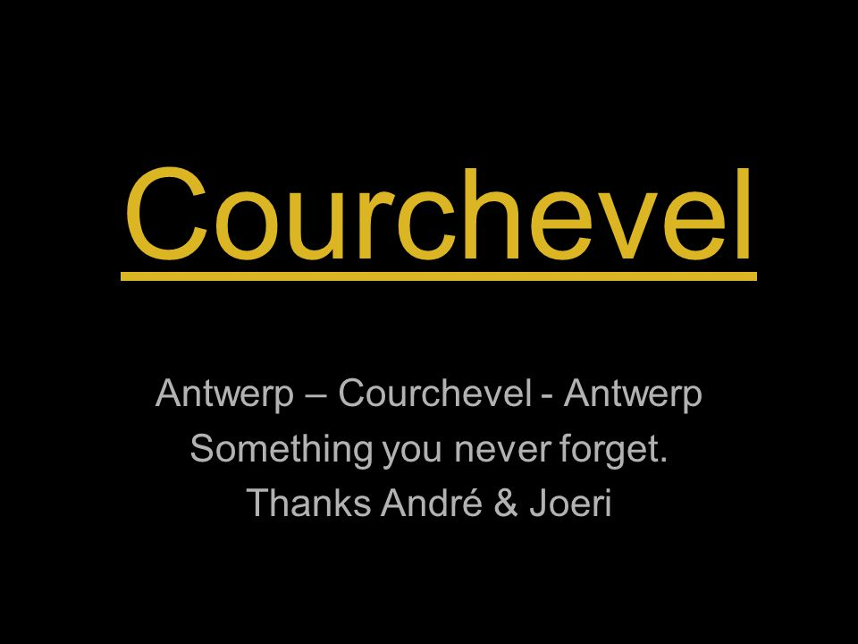 Courchevel Antwerp – Courchevel - Antwerp Something you never forget. Thanks André & Joeri