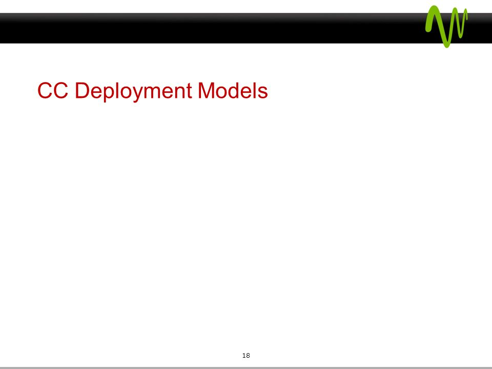  CC Deployment Models 18
