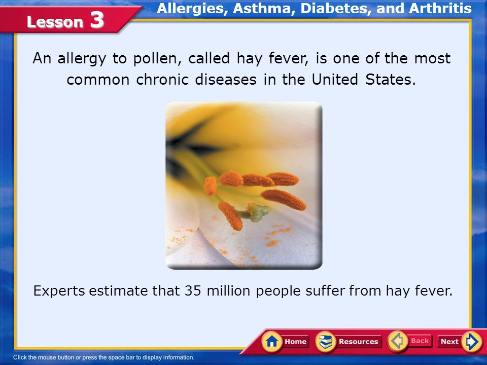 Lesson 3 An allergy to pollen, called hay fever, is one of the most common chronic diseases in the United States.