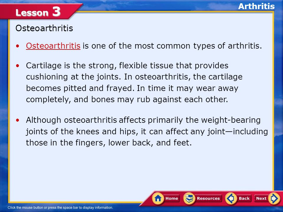Lesson 3 Arthritis What Is Arthritis? Arthritis is one of the most common medical problems in the world and the number one cause of disability in the