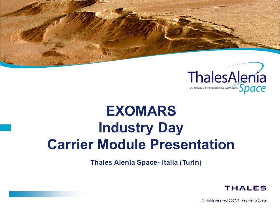 All rights reserved, 2007, Thales Alenia Space EXOMARS Industry Day Carrier Module Presentation Thales Alenia Space- Italia (Turin)