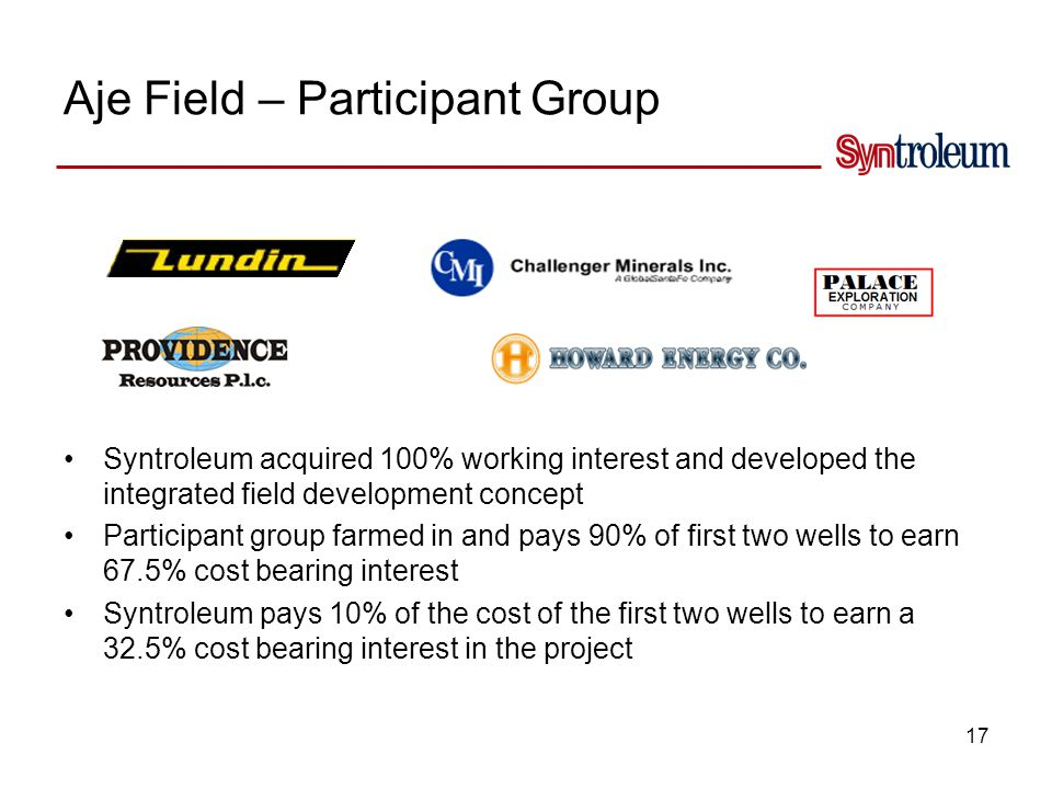 17 Aje Field – Participant Group Syntroleum acquired 100% working interest and developed the integrated field development concept Participant group fa