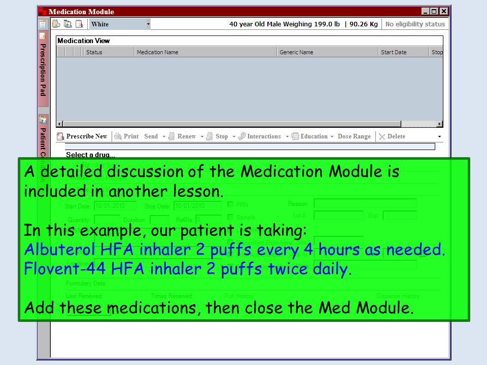 A detailed discussion of the Medication Module is included in another lesson. In this example, our patient is taking: Albuterol HFA inhaler 2 puffs ev