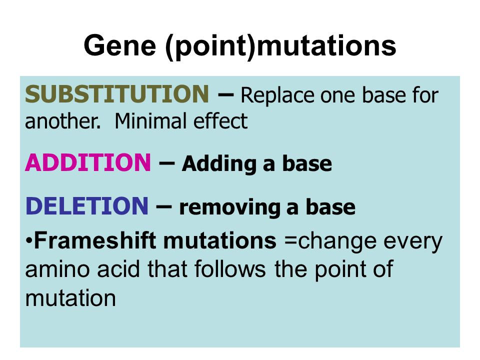 Gene (point)mutations SUBSTITUTION – Replace one base for another.
