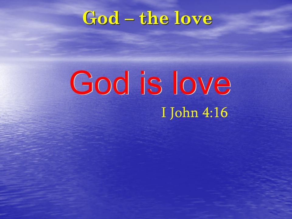 God – the love God is love I John 4:16