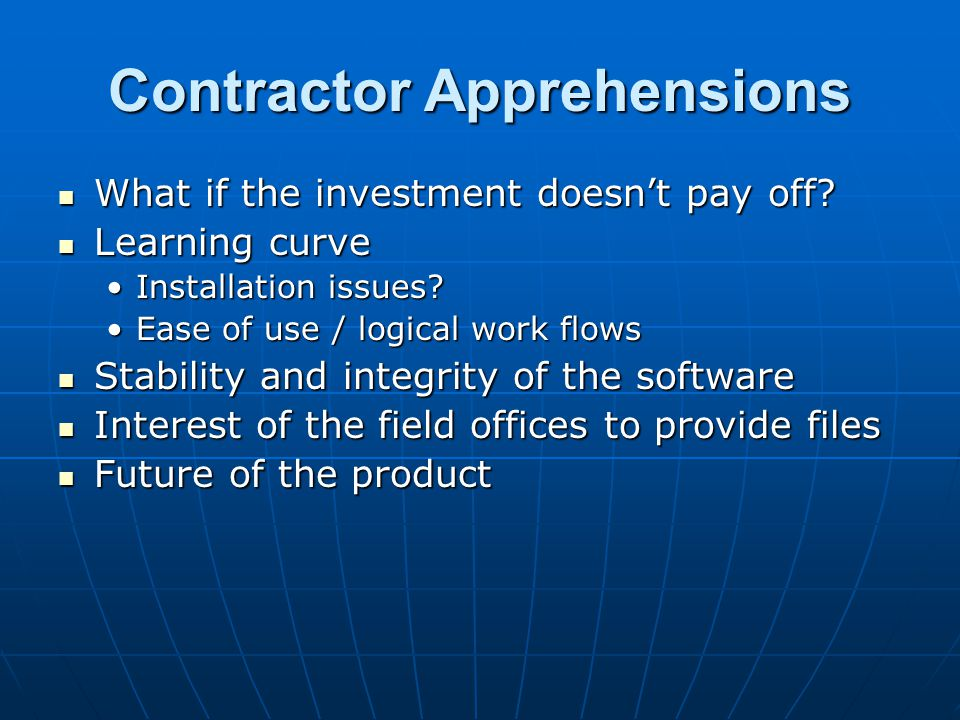 Contractor Apprehensions What if the investment doesn't pay off? What if the investment doesn't pay off? Learning curve Learning curve Installation is