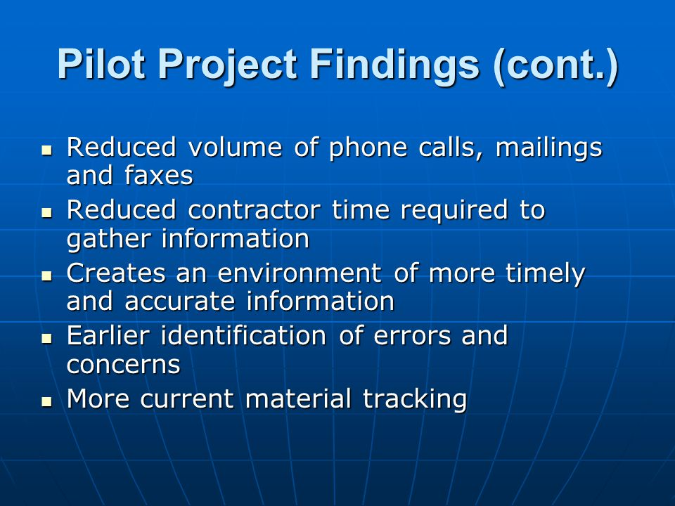 Pilot Project Findings (cont.) Reduced volume of phone calls, mailings and faxes Reduced volume of phone calls, mailings and faxes Reduced contractor