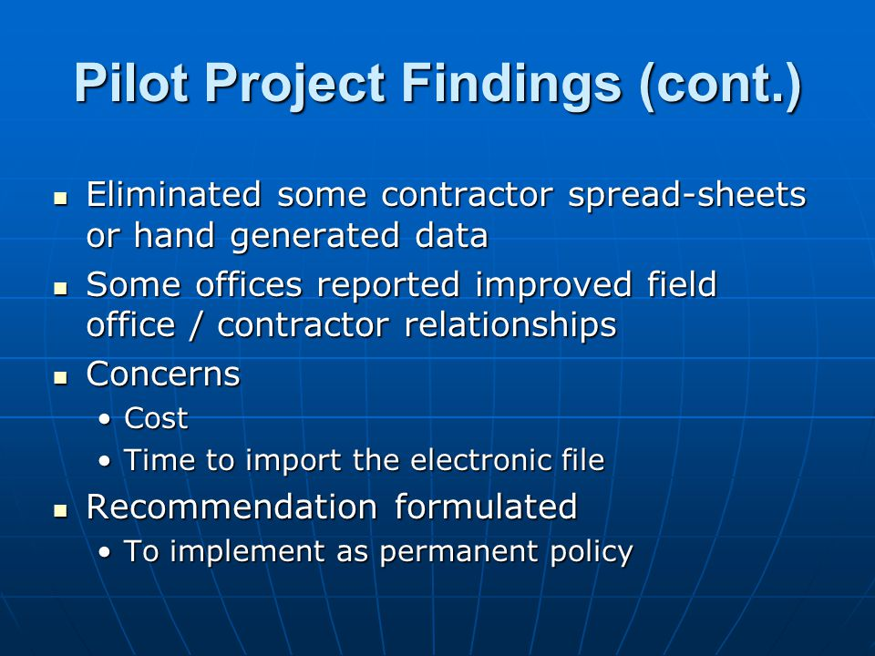Pilot Project Findings (cont.) Eliminated some contractor spread-sheets or hand generated data Eliminated some contractor spread-sheets or hand genera