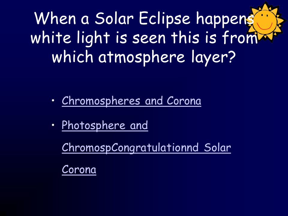 When a Solar Eclipse happens white light is seen this is from which atmosphere layer.