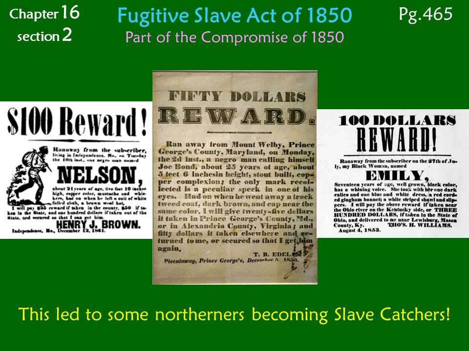 This led to some northerners becoming Slave Catchers! Chapter 16 section 2 Fugitive Slave Act of 1850 Part of the Compromise of 1850 Pg.465