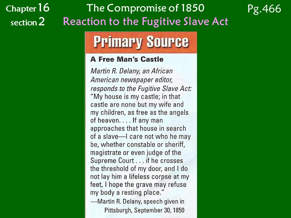 Chapter 16 section 2 The Compromise of 1850 Reaction to the Fugitive Slave Act Pg.466