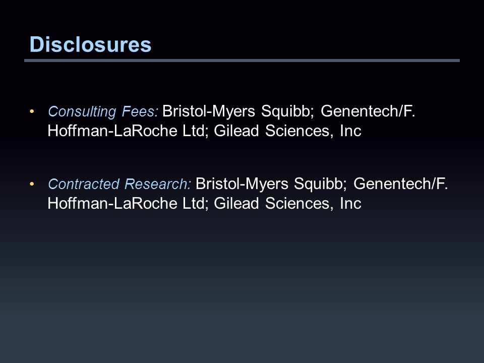 Disclosures Consulting Fees: Bristol-Myers Squibb; Genentech/F.