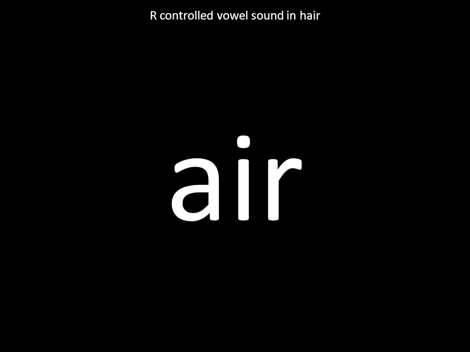air R controlled vowel sound in hair