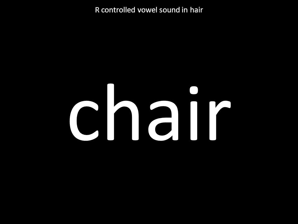 chair R controlled vowel sound in hair