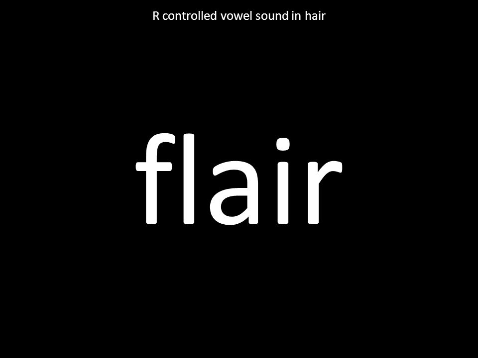 flair R controlled vowel sound in hair