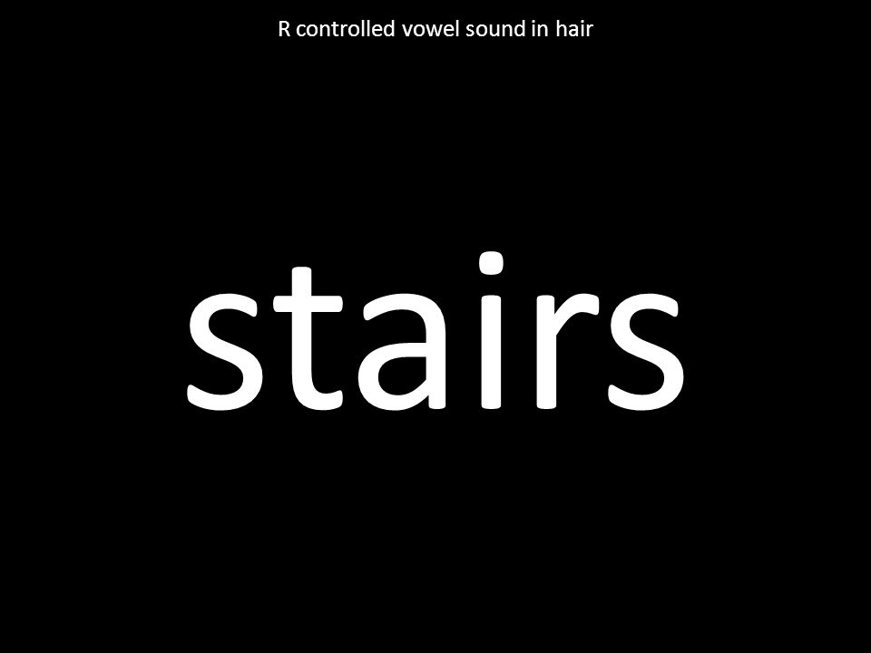 stairs R controlled vowel sound in hair