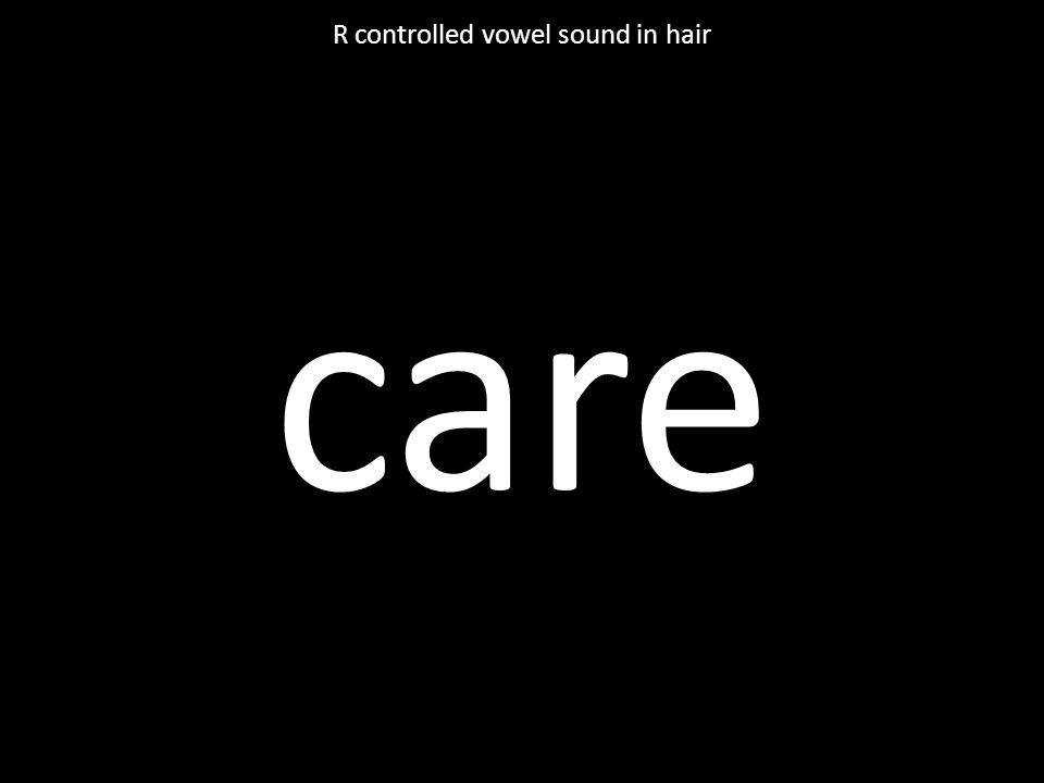 care R controlled vowel sound in hair