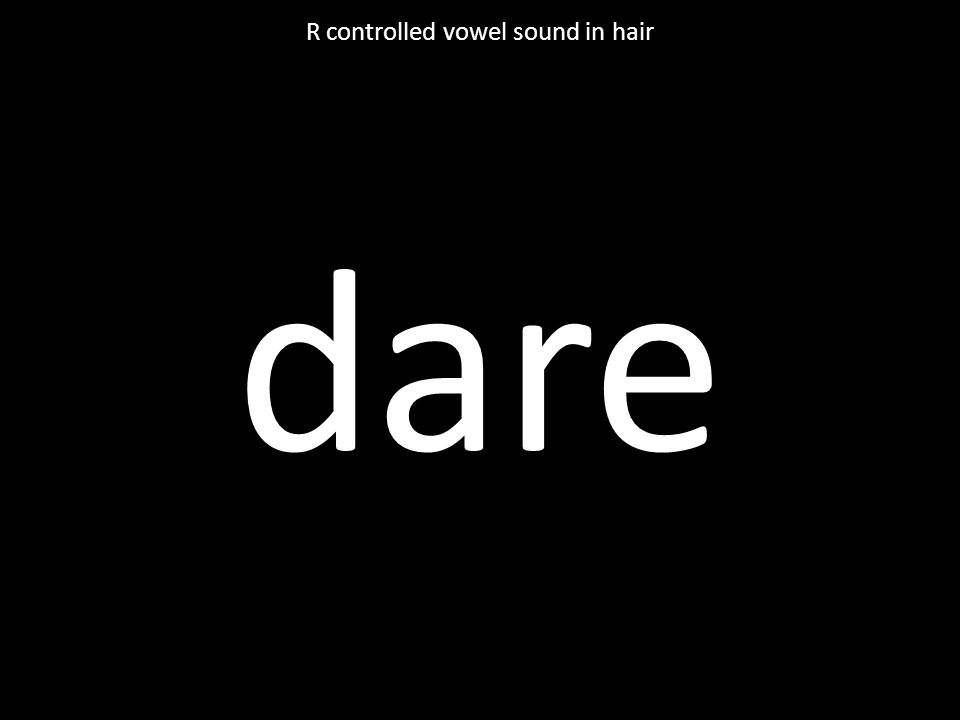 dare R controlled vowel sound in hair