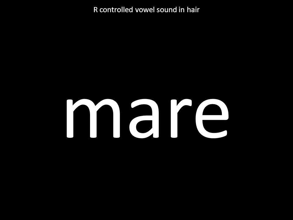 mare R controlled vowel sound in hair