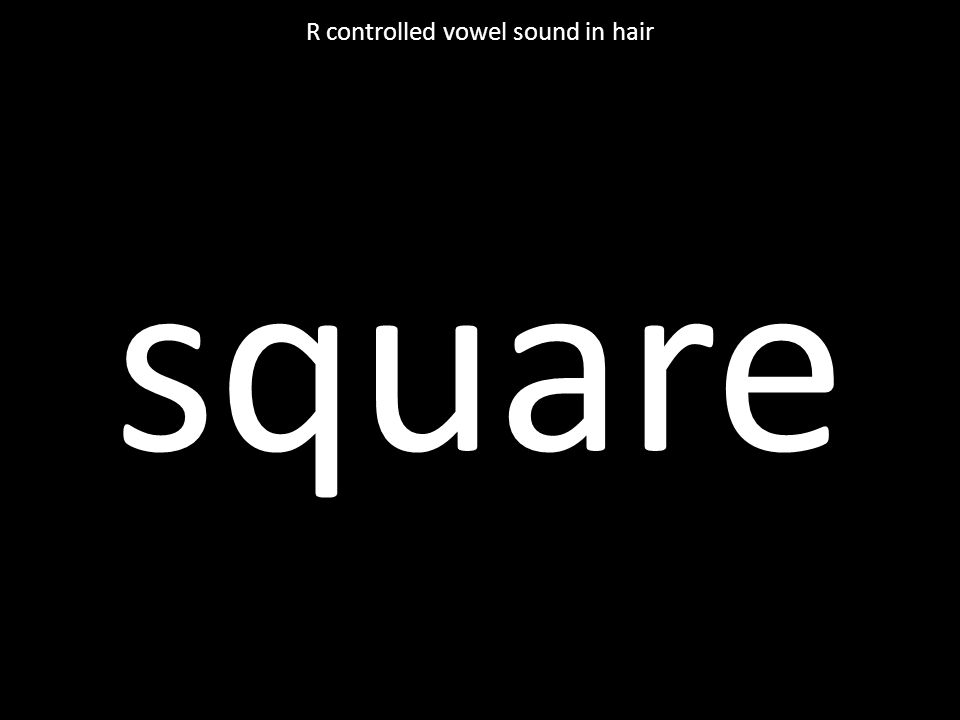 square R controlled vowel sound in hair