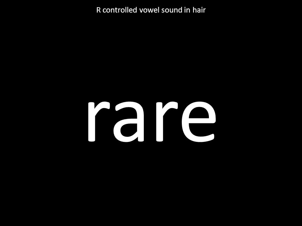 rare R controlled vowel sound in hair
