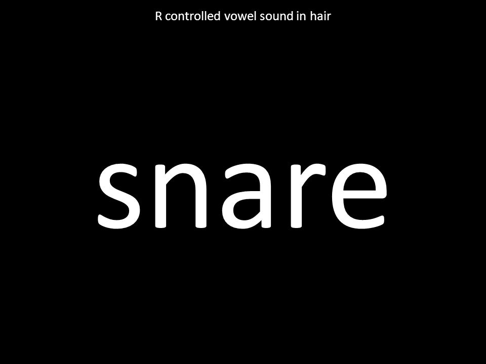 snare R controlled vowel sound in hair
