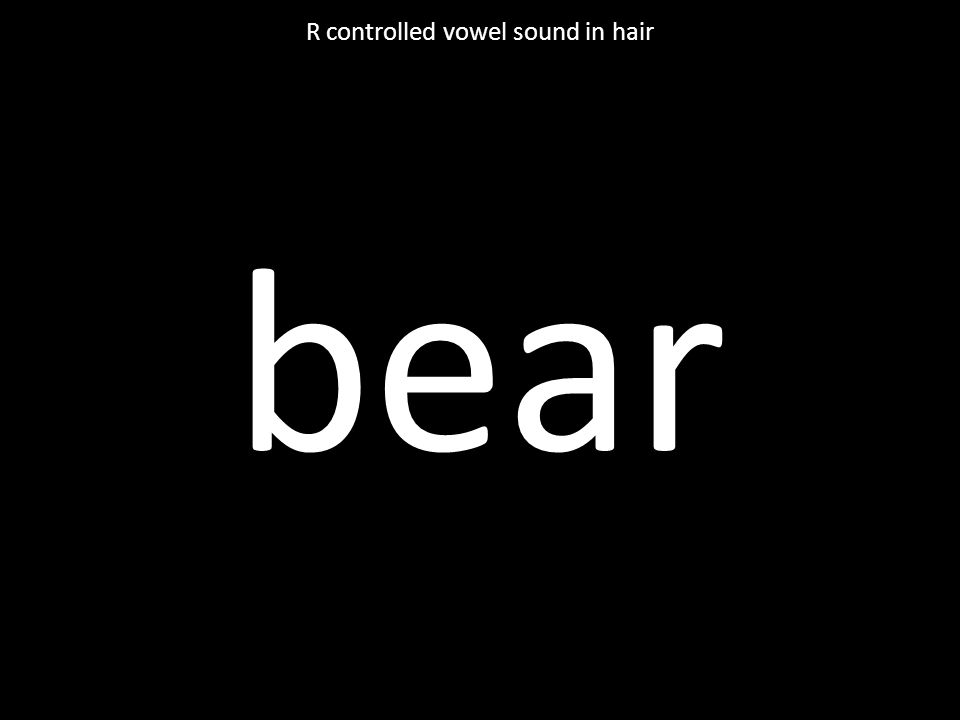 bear R controlled vowel sound in hair