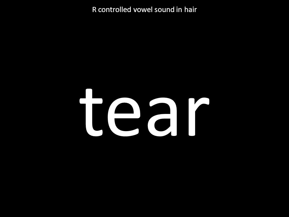 tear R controlled vowel sound in hair
