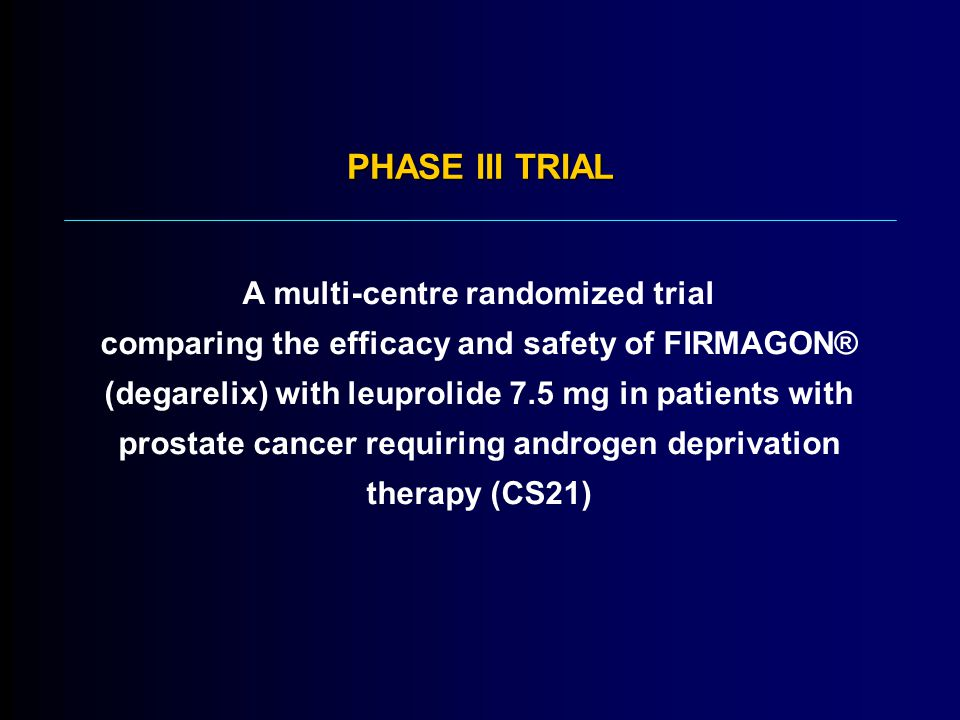PHASE III TRIAL A multi-centre randomized trial comparing the efficacy and safety of FIRMAGON® (degarelix) with leuprolide 7.5 mg in patients with prostate cancer requiring androgen deprivation therapy (CS21)